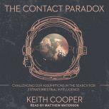 The Contact Paradox Challenging our Assumptions in the Search for Extraterrestrial Intelligence, Keith Cooper