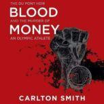Blood Money The Du Pont Heir and the Murder of an Olympic Athlete, Carlton Smith
