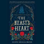The Beast's Heart A Novel of Beauty and the Beast, Leife Shallcross