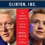 The Clinton, Inc. The Audacious Rebuilding of a Political Machine, Daniel Halper