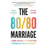 The 80/80 Marriage A New Model for a Happier, Stronger Relationship, Nate Klemp PhD