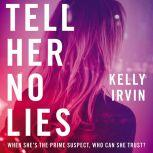 Tell Her No Lies, Kelly Irvin