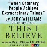 "When Ordinary People Achieve Extraordinary Things A ""This I Believe"" Essay, Jody Williams"