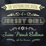 The Southern Education of a Jersey Girl Adventures in Life and Love in the Heart of Dixie, Jaime Primak Sullivan
