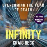 Infinity: Overcoming the Fear of Death (Bonus Edition), Craig Beck