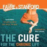 The Cure for the Chronic Life Overcoming the Hopelessness That Holds You Back, Deanna Favre