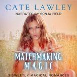 Matchmaking Magic 3 Sweetly Magical Romances, Cate Lawley