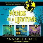 Wands in a Lifetime Spellbound Paranormal Cozy Mysteries 1-3, Annabel Chase