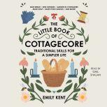 The Little Book of Cottagecore Traditional Skills for a Simpler Life, Adams Media