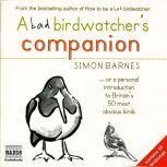 A Bad Birdwatcher's Companion, Simon Barnes