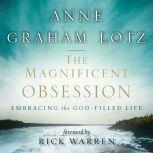 The Magnificent Obsession Embracing the God-Filled Life, Anne Graham Lotz