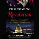 The Coming Revolution Signs from America's Past That Signal Our Nation's Future, Richard Lee