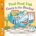 Pout-Pout Fish: Goes to the Doctor, Deborah Diesen