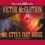 Ms. Etta's Fast House, Victor McGlothin