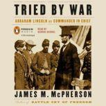 Tried by War Abraham Lincoln as Commander in Chief, James M. McPherson