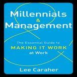 Millennials and Management The Essential Guide to Making It Work at Work, Lee Caraher