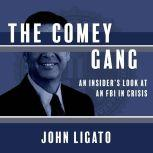 The Comey Gang An Insider's Look at an FBI in Crisis, John Ligato