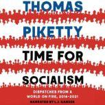 Time for Socialism Dispatches from a World on Fire, 2016-2021, Thomas Piketty
