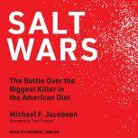 Salt Wars The Battle Over the Biggest Killer in the American Diet, Michael F. Jacobson