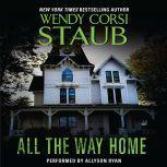 All the Way Home, Wendy Corsi Staub
