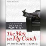 The Men on My Couch True Stories of Sex, Love, and Psychotherapy, Dr. Brandy Engler