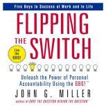 Flipping the Switch Unleash the Power of Personal Accountability Using the QBQ!, John G. Miller