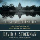 The Great Deformation The Corruption of Capitalism in America, David Stockman