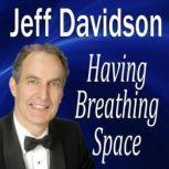 Having Breathing Space, Jeff Davidson