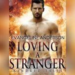 Loving a Stranger A Kindred Tales Novel, Evangeline Anderson