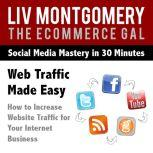 Web Traffic Made Easy How to Increase Website Traffic For Your Internet Business, Liv Montgomery