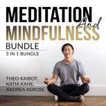 Meditation and Mindfulness Bundle: 3 in 1 Bundle, Mindfulness Meditation, Mindfulness Essentials, and Meditation and Mindfulness, Theo Kaibot