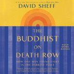 The Buddhist on Death Row How One Man Found Light in the Darkest Place, David Sheff