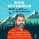 Where the Deer and the Antelope Play The Pastoral Observations of One Ignorant American Who Loves to Walk Outside, Nick Offerman