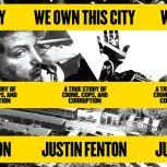 We Own This City A True Story of Crime, Cops, and Corruption, Justin Fenton