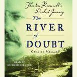 The River of Doubt Theodore Roosevelt's Darkest Journey, Candice Millard