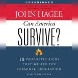 Can America Survive? 10 Prophetic Signs That We Are The Terminal Generation, John Hagee