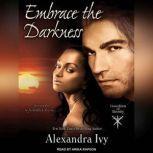Embrace the Darkness, Alexandra Ivy