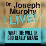What the Will of God Really Means Dr. Joseph Murphy LIVE!, Joseph Murphy
