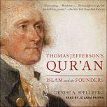 Thomas Jefferson's Qur'an Islam and the Founders, Denise A. Spellberg