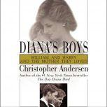 Diana's Boys William and Harry and the Mother They Loved, Christopher Andersen