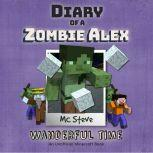 Diary Of A Zombie Alex Book 4 - Wanderful Time An Unofficial Minecraft Book, MC Steve