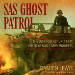 SAS Ghost Patrol The Ultra-Secret Unit That Posed as Nazi Stormtroopers, Damien Lewis