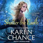 Shatter the Earth, Karen Chance