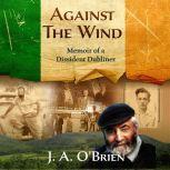 Against the Wind: Memoir of a Dissident Dubliner N/A, James A O'Brien