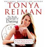 The Body Language of Dating Read His Signals, Send Your Own, and Get the Guy, Tonya Reiman