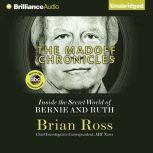 The Madoff Chronicles Inside the Secret World of Bernie and Ruth, Brian Ross