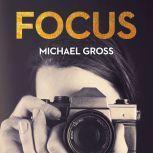 Focus The Secret, Sexy, Sometimes Sordid World of Fashion Photographers, Michael Gross