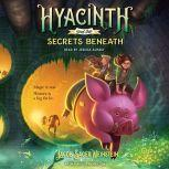 Hyacinth and the Secrets Beneath, Jacob Sager Weinstein