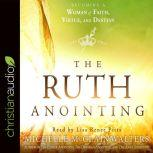 The Ruth Anointing Becoming a Woman of Faith, Virtue, and Destiny, Michelle McClain-Walters
