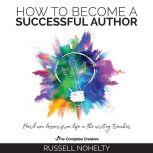 How to Become a Successful Author Hard Won Lessons from Life in the Writing Trenches, Russell Nohelty